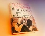 Alissa Ganijewa – Eine Liebe imKaukasus